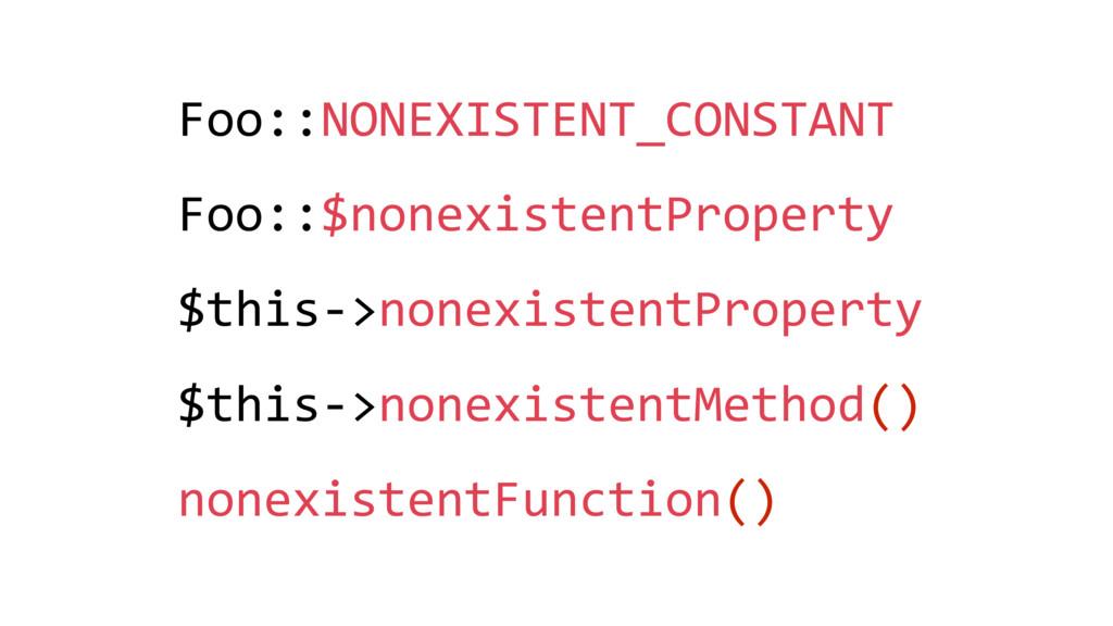 Foo::NONEXISTENT_CONSTANT Foo::$nonexistentProp...