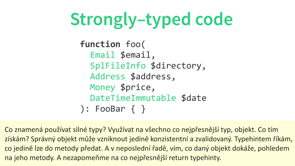 Strongly–typed code function foo( Email $email,...