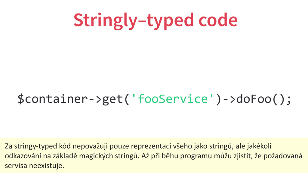 Stringly–typed code $container->get('fooService...