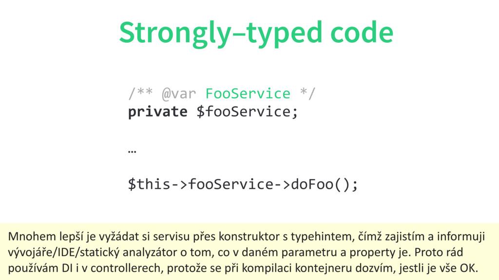 Strongly–typed code /** @var FooService */ pri...