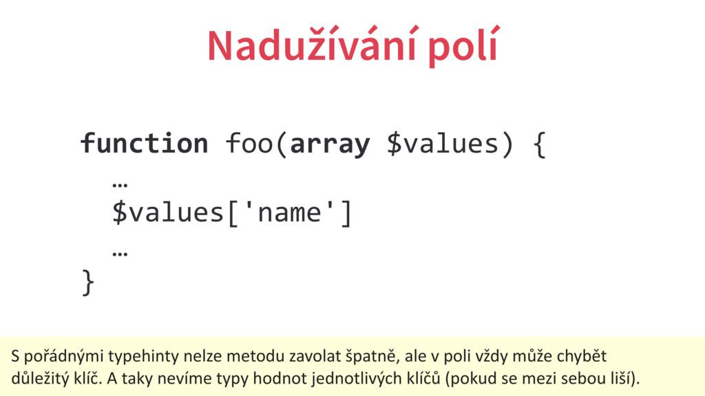 Nadužívání polí function foo(array $values) { …...