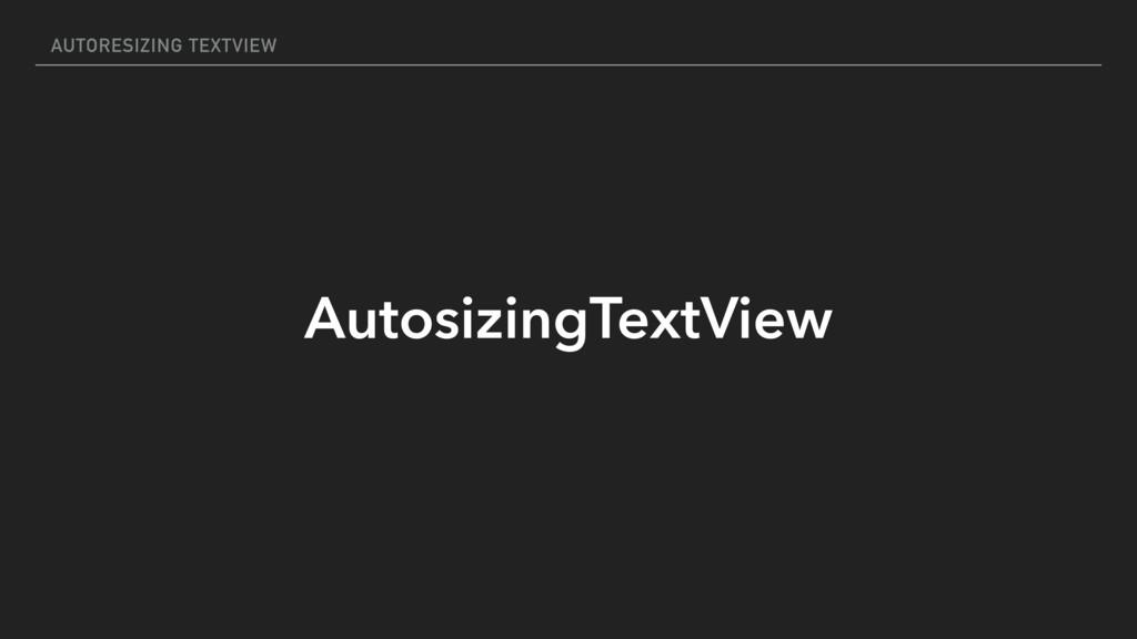 AUTORESIZING TEXTVIEW AutosizingTextView