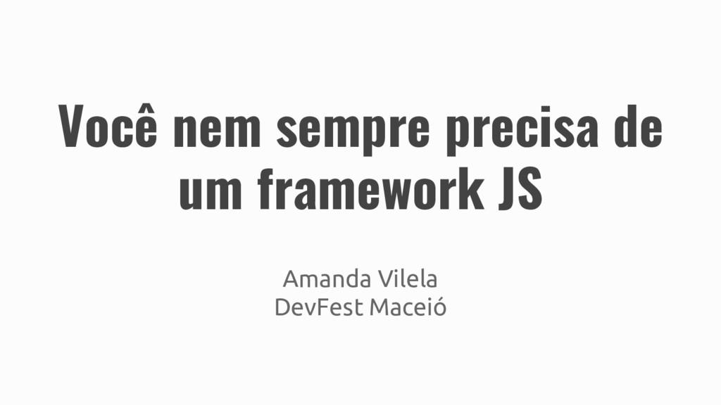 Você nem sempre precisa de um framework JS Aman...