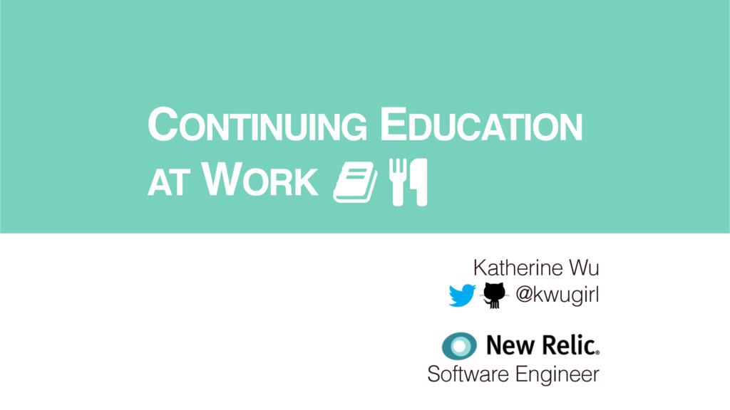 CONTINUING EDUCATION AT WORK Katherine Wu @kwug...