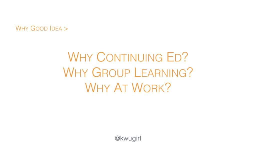 @kwugirl WHY CONTINUING ED? WHY GROUP LEARNING?...