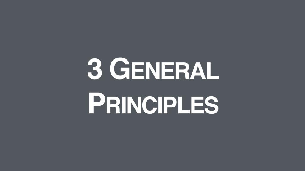 3 GENERAL PRINCIPLES