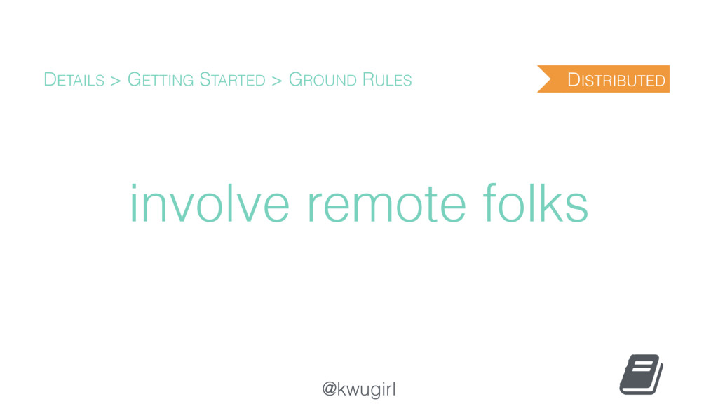@kwugirl involve remote folks DETAILS > GETTING...