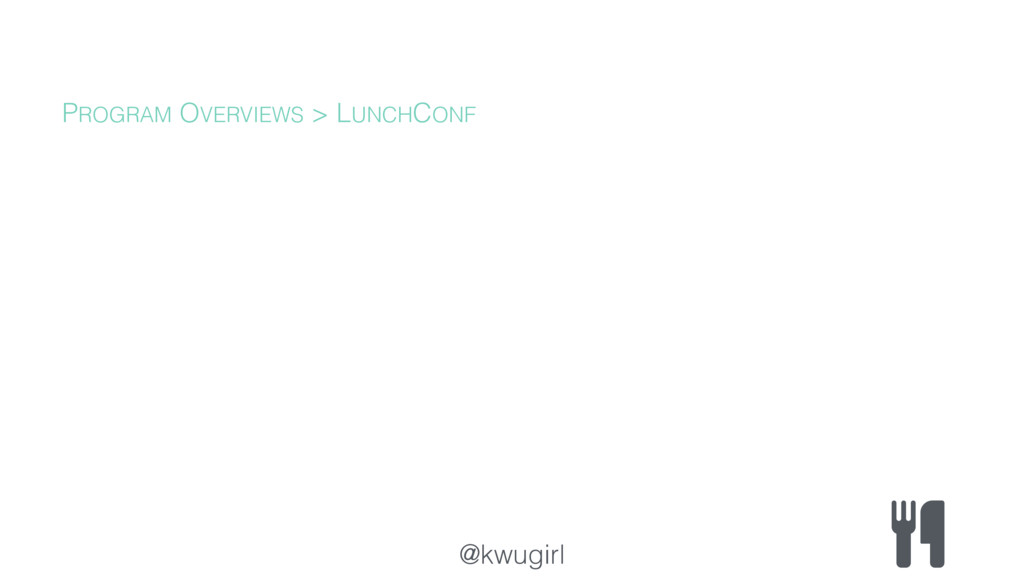 @kwugirl PROGRAM OVERVIEWS > LUNCHCONF
