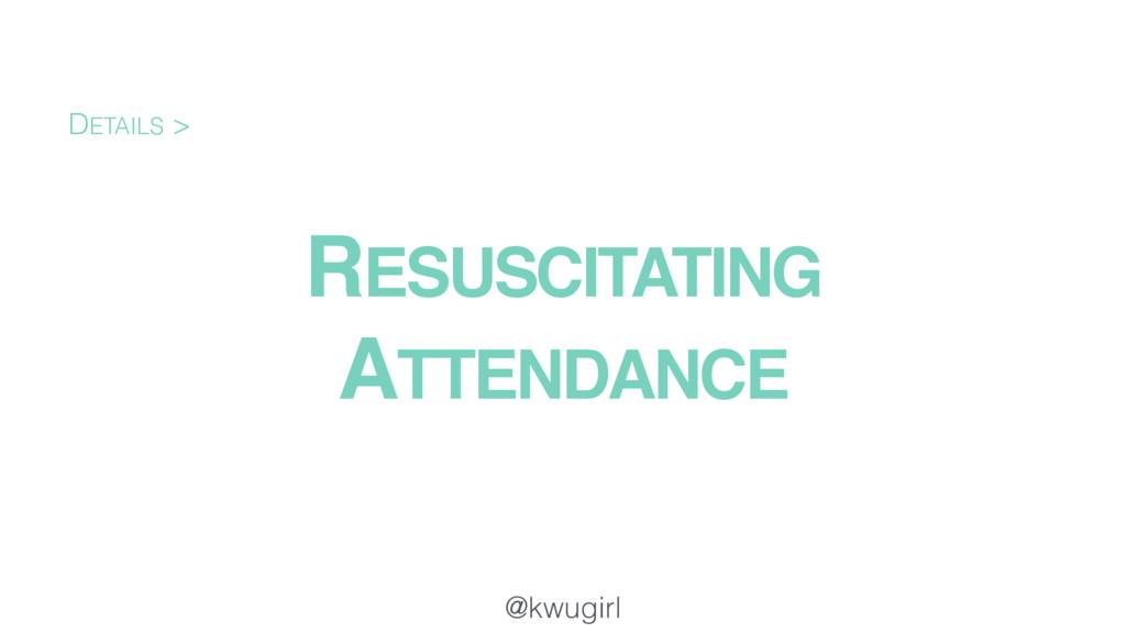@kwugirl RESUSCITATING ATTENDANCE DETAILS >
