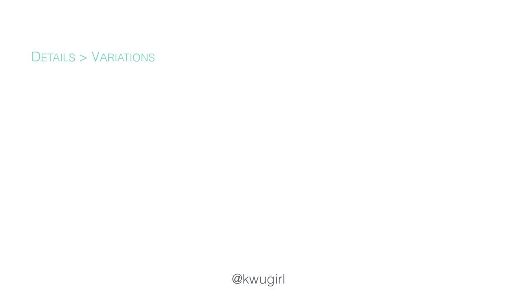 @kwugirl DETAILS > VARIATIONS