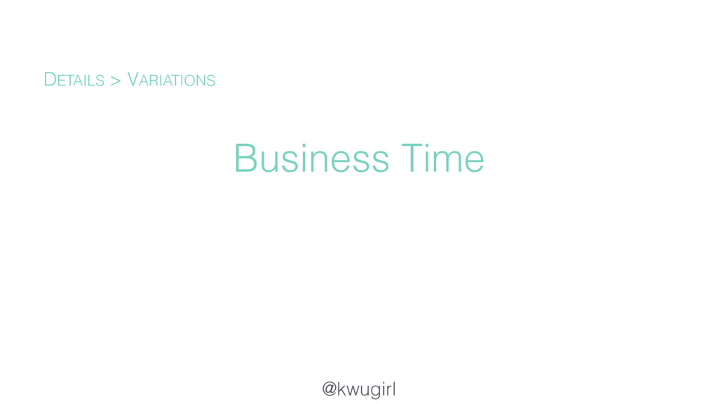 @kwugirl Business Time DETAILS > VARIATIONS