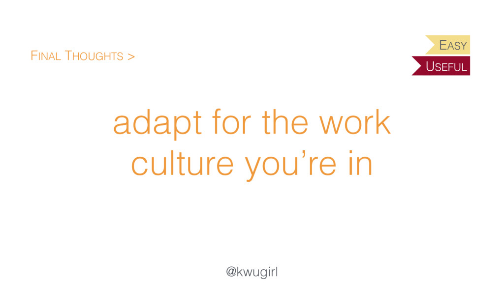 @kwugirl adapt for the work culture you're in F...
