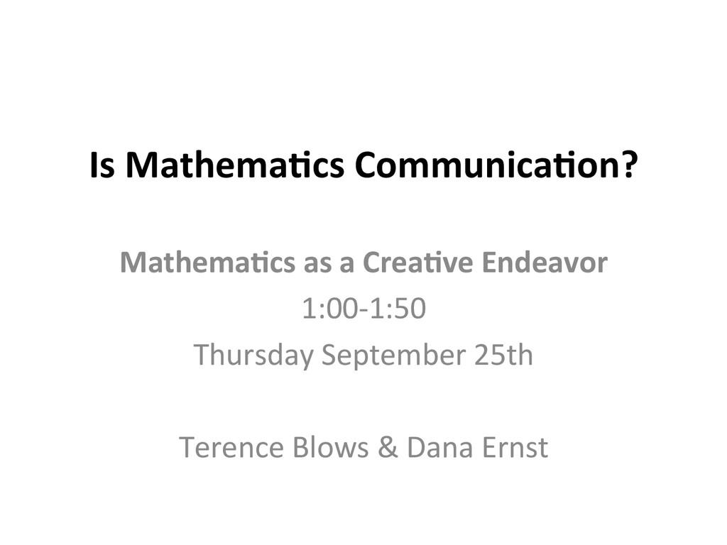 Is Mathema*cs Communica*on?    Math...