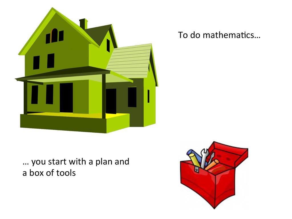 To do mathemaCcs…  … you start...