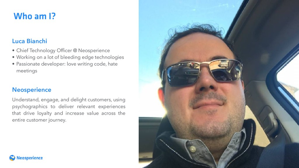 Luca Bianchi Who am I? • Chief Technology Office...
