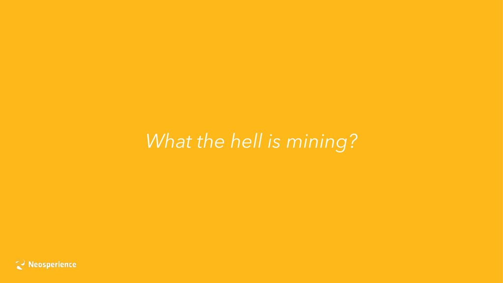 What the hell is mining?