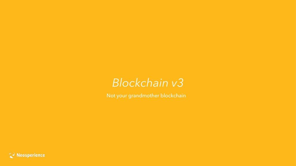 Blockchain v3 Not your grandmother blockchain