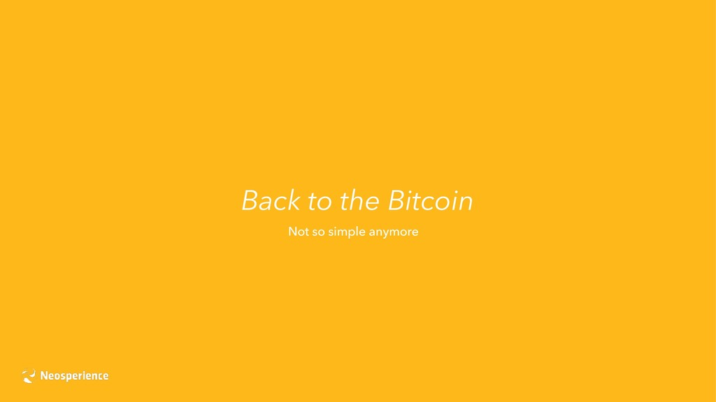 Back to the Bitcoin Not so simple anymore