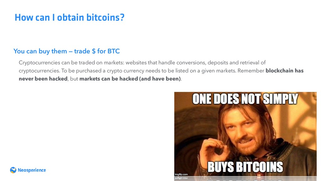 You can buy them — trade $ for BTC How can I ob...