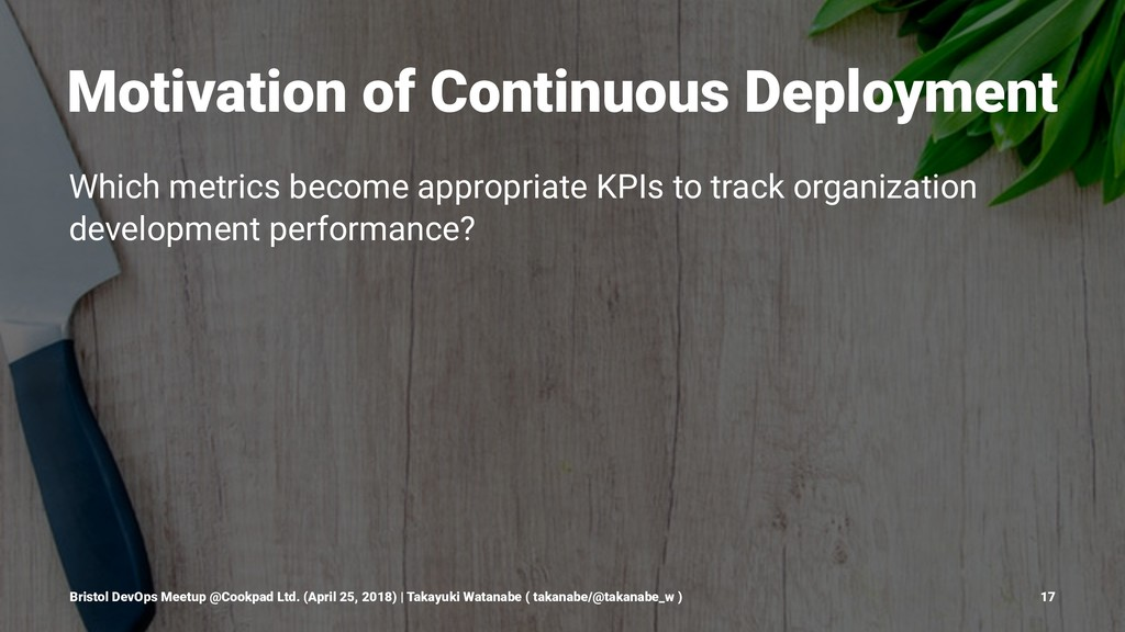 Motivation of Continuous Deployment Which metri...