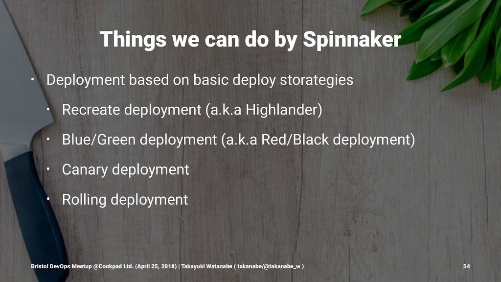 Things we can do by Spinnaker • Deployment base...