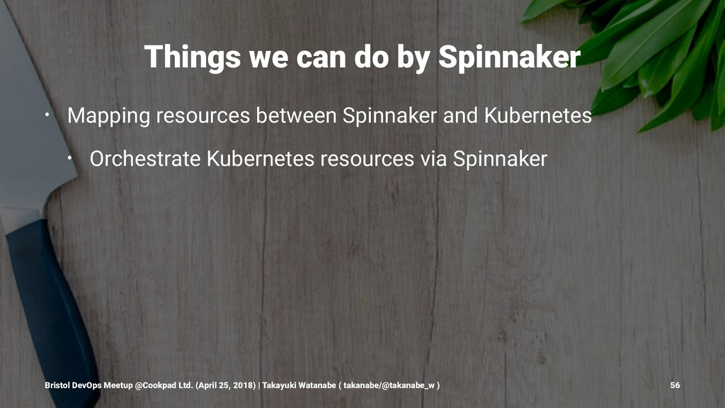 Things we can do by Spinnaker • Mapping resourc...