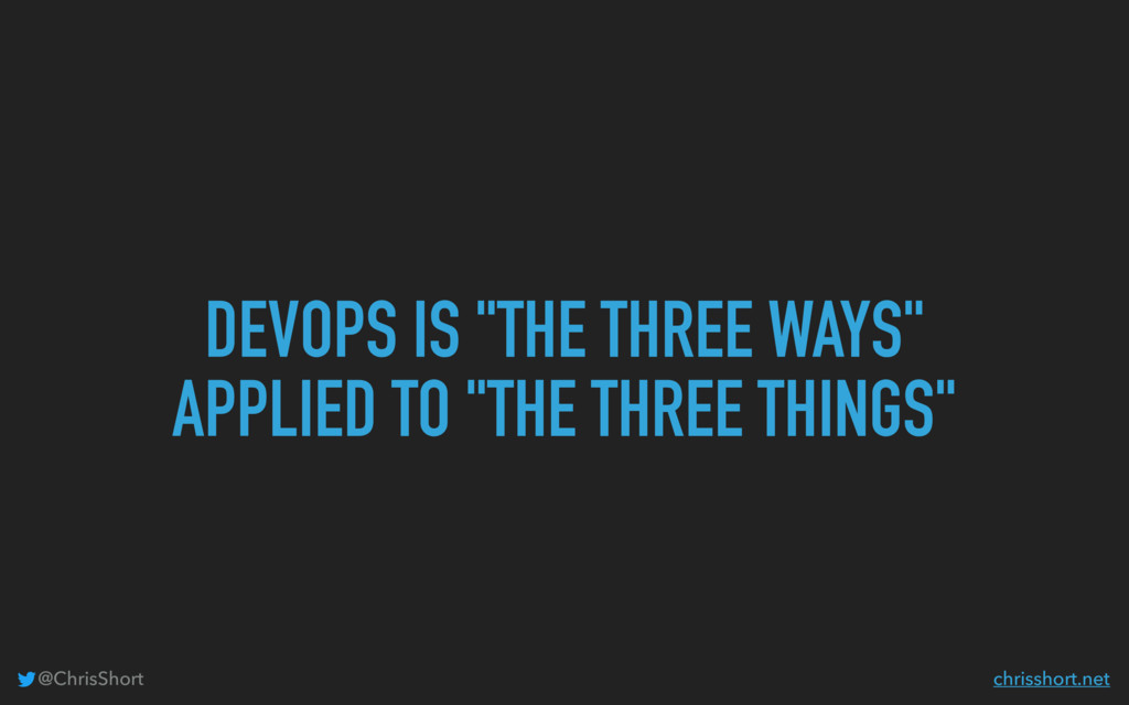 "DEVOPS IS ""THE THREE WAYS"" APPLIED TO ""THE THRE..."