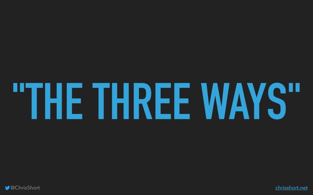 """""""THE THREE WAYS"""" @ChrisShort chrisshort.net"""