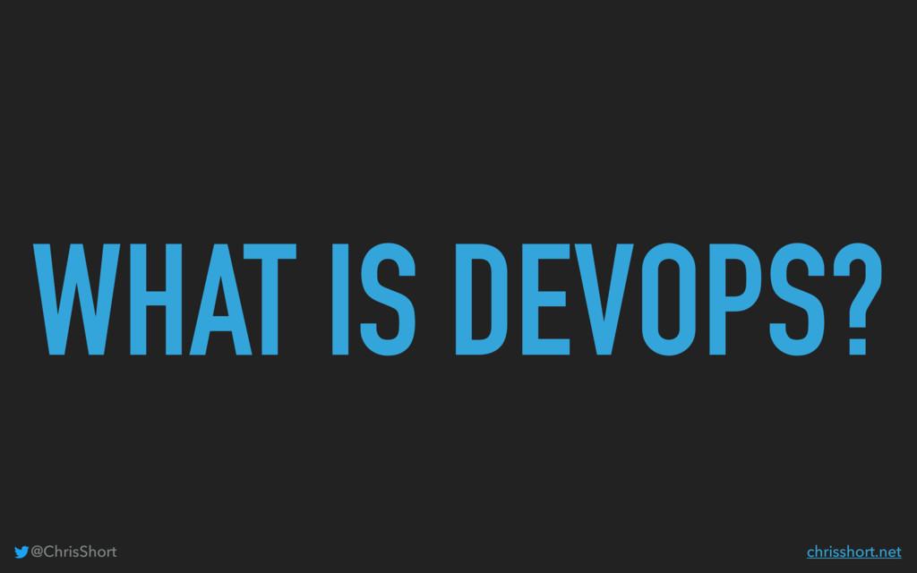 WHAT IS DEVOPS? @ChrisShort chrisshort.net