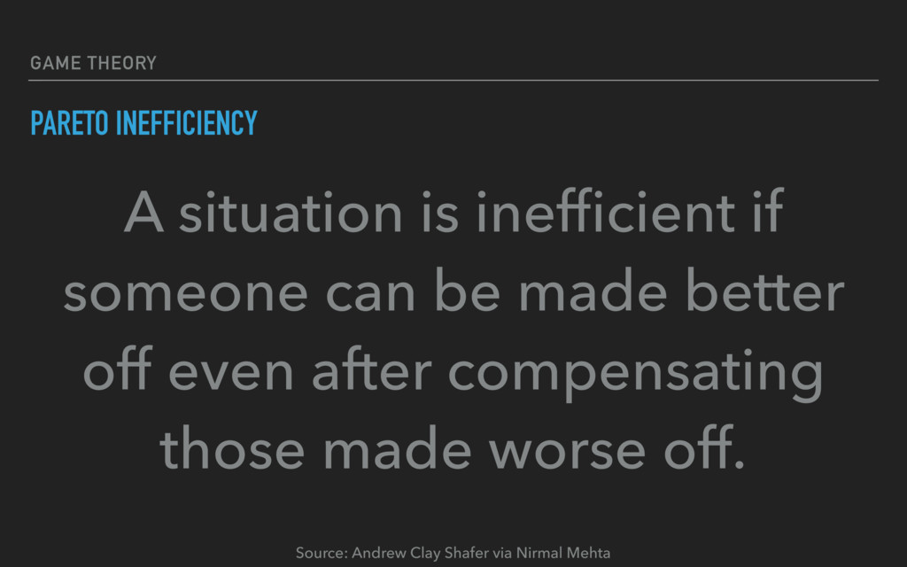 GAME THEORY PARETO INEFFICIENCY A situation is ...