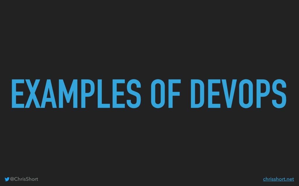 EXAMPLES OF DEVOPS @ChrisShort chrisshort.net