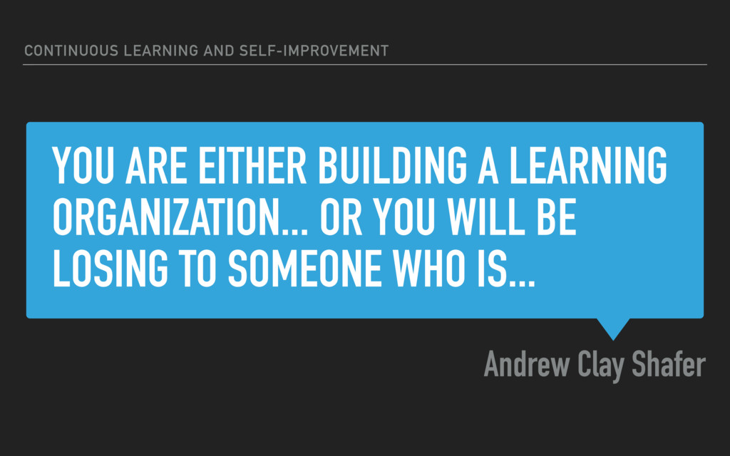 YOU ARE EITHER BUILDING A LEARNING ORGANIZATION...