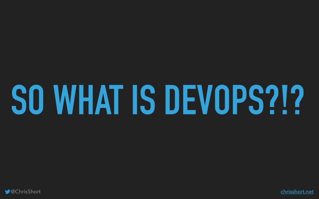 SO WHAT IS DEVOPS?!? @ChrisShort chrisshort.net
