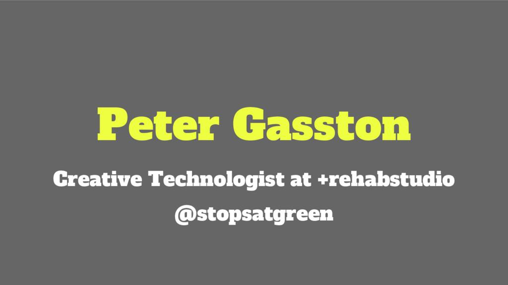 Peter Gasston Creative Technologist at +rehabst...