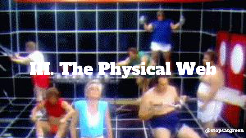III. The Physical Web @stopsatgreen