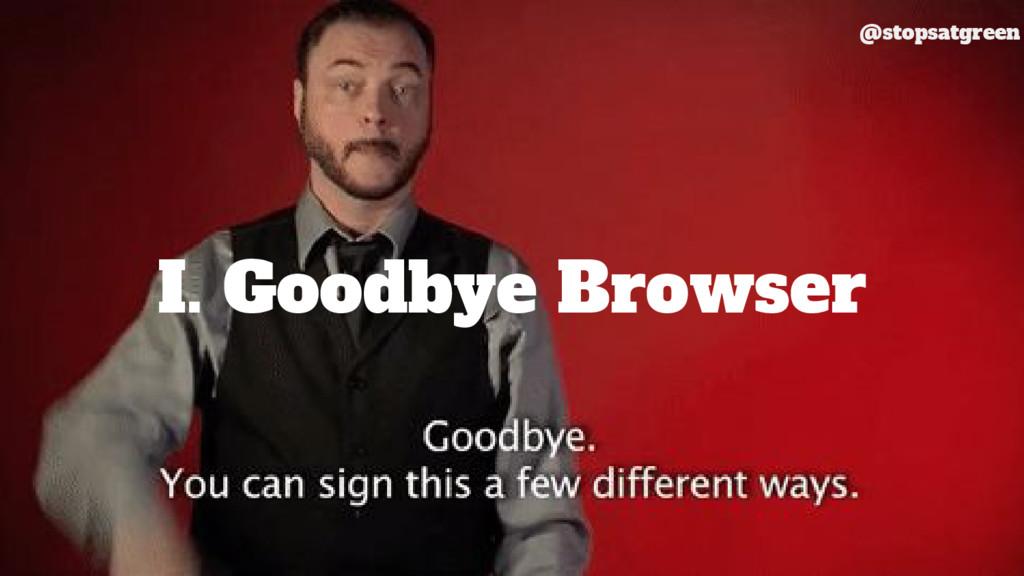 I. Goodbye Browser @stopsatgreen