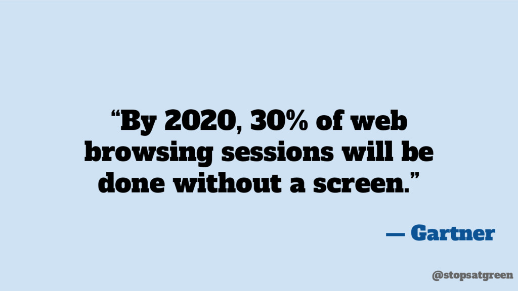 """""""By 2020, 30% of web browsing sessions will be ..."""