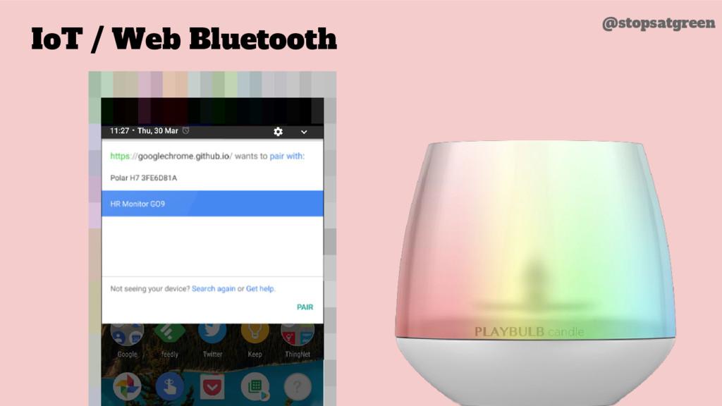 IoT / Web Bluetooth @stopsatgreen