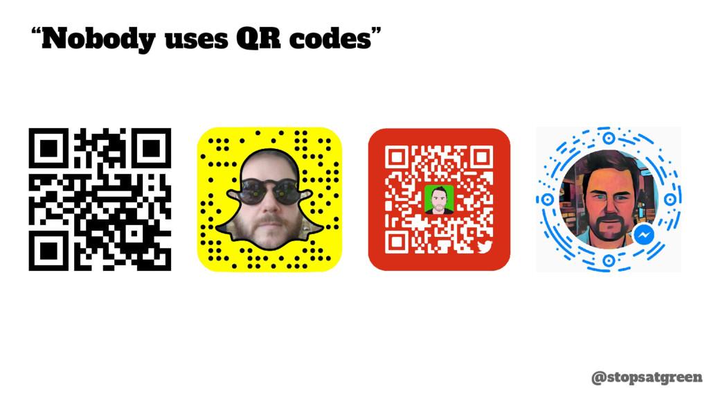 "@stopsatgreen ""Nobody uses QR codes"""