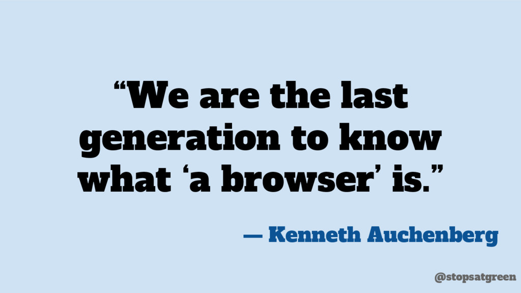 """""""We are the last generation to know what 'a bro..."""