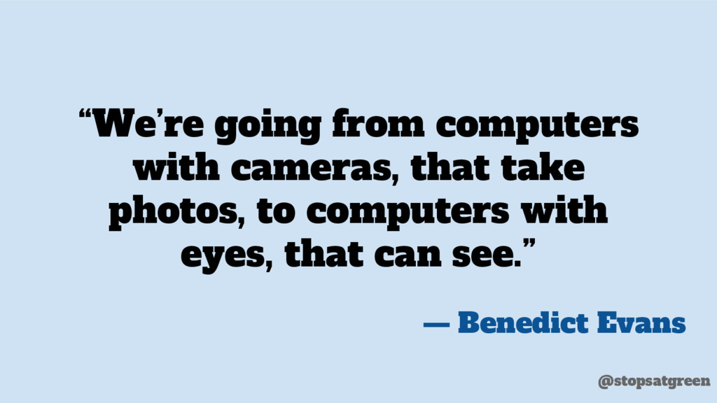"""""""We're going from computers with cameras, that ..."""