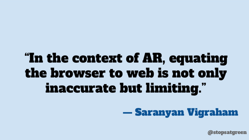 """""""In the context of AR, equating the browser to ..."""