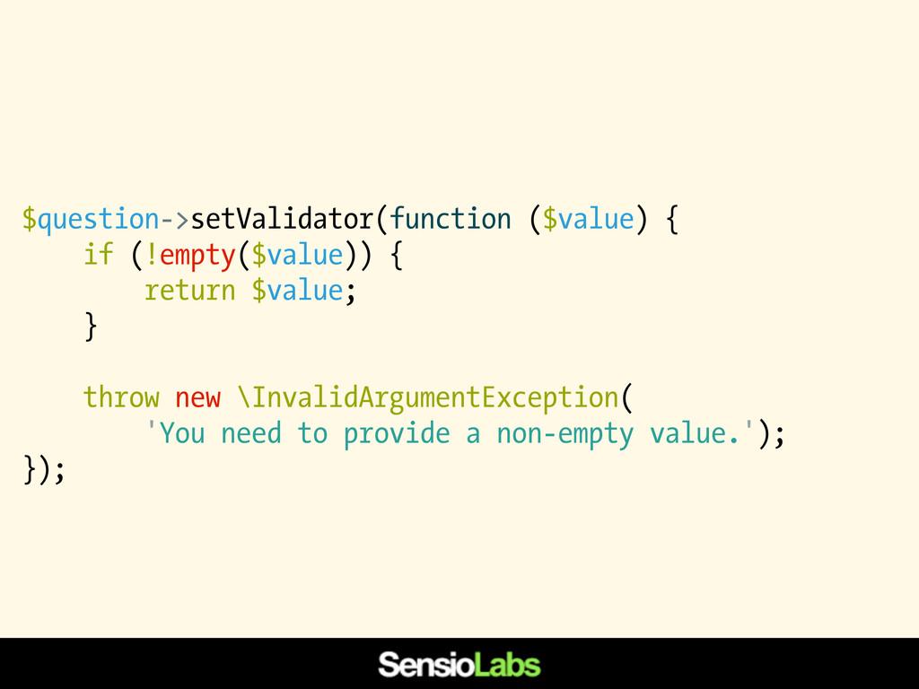 $question->setValidator(function ($value) { if ...
