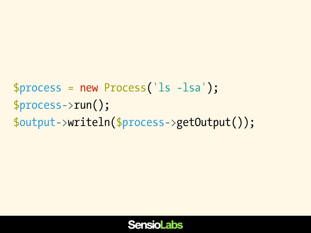 $process = new Process('ls -lsa'); $process->ru...