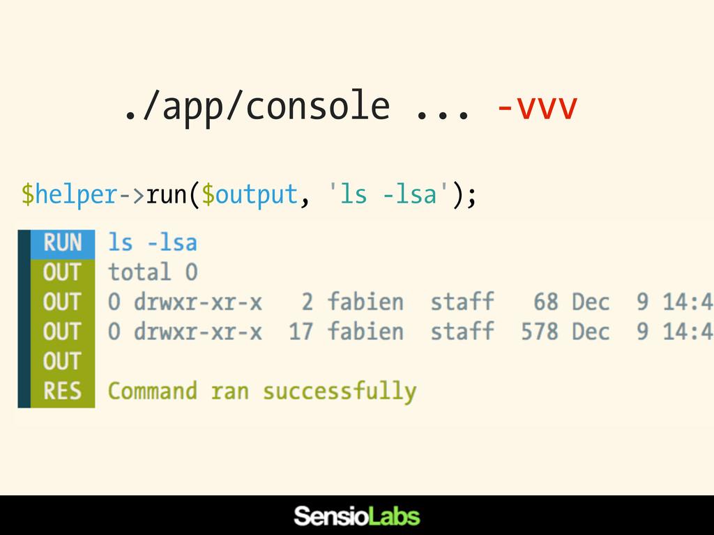 $helper->run($output, 'ls -lsa'); ./app/console...