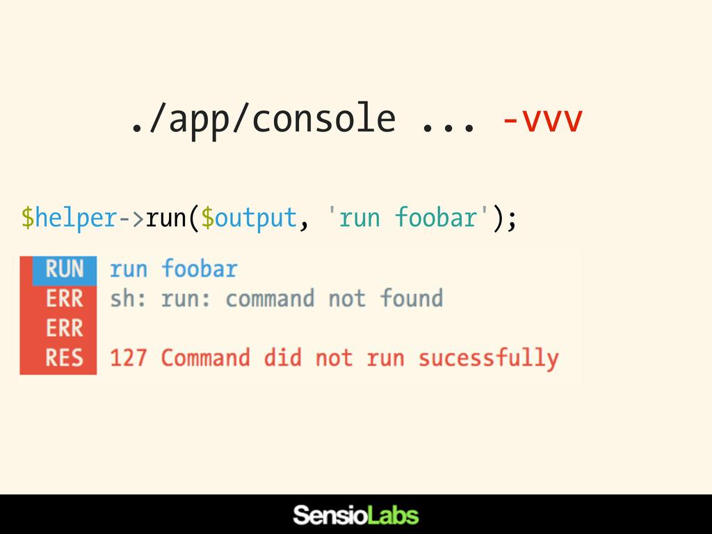 ./app/console ... -vvv $helper->run($output, 'r...