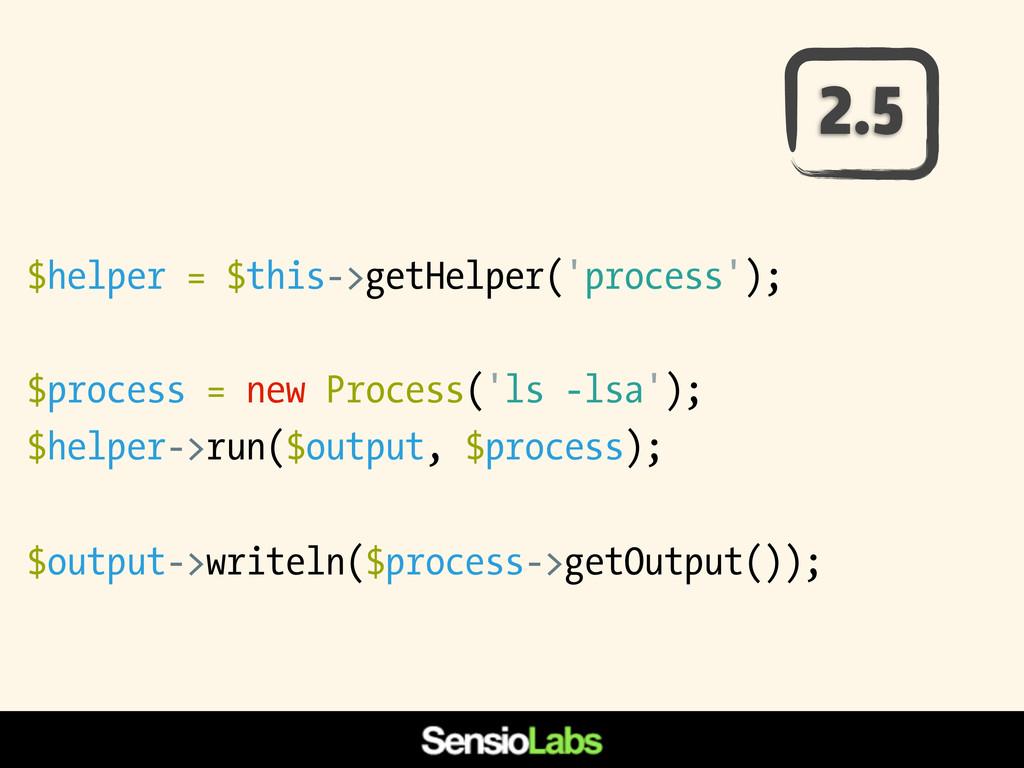 $helper = $this->getHelper('process'); $process...