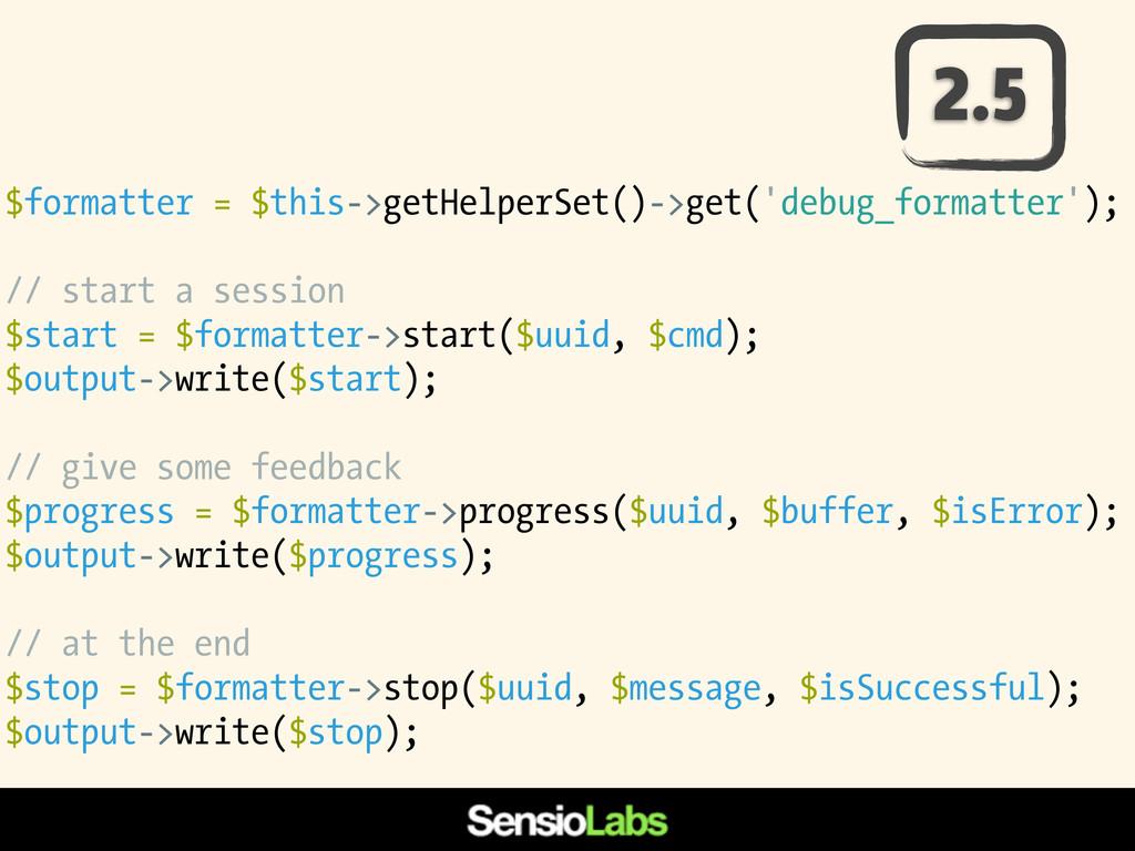 $formatter = $this->getHelperSet()->get('debug_...