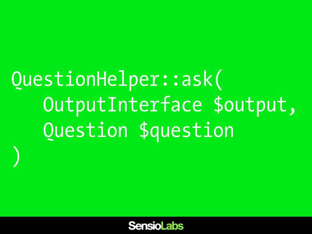 QuestionHelper::ask( OutputInterface $output, Q...