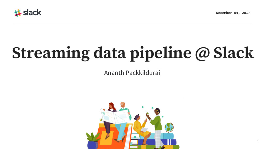 Ananth Packkildurai 1 Streaming data pipeline @...